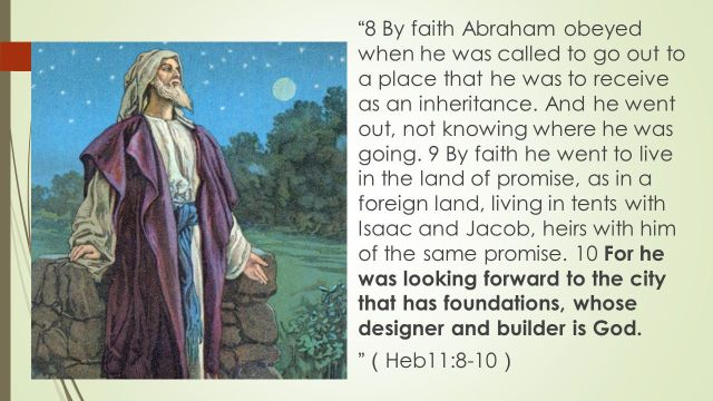 8+by+faith+abraham+obeyed+when+he+was+called+to+go+out+to+a+place+that+he+was+to+receive+as+an+inheritance